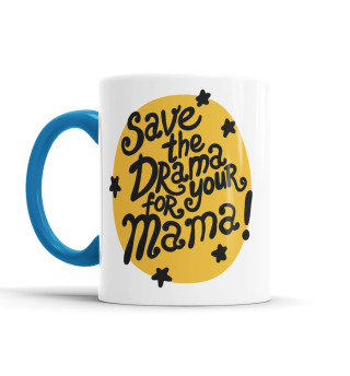 Кружка Save the drama for your mama
