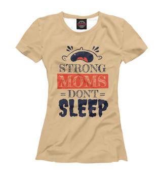 Женская футболка Сильные мамы не спят